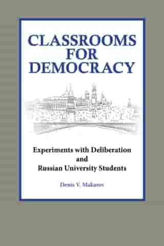 Classrooms for Democracy: Experiments with Deliberation and Russian University Students