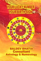 YOUR LUCKY NUMBER: YOUR BIRTH SIGN by BALDEV BHATIA