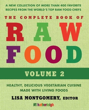 The Complete Book of Raw Food,  Volume 2 A New Collection Of More Than 400 Favorite Recipes From The World's Top Raw Food Chefs