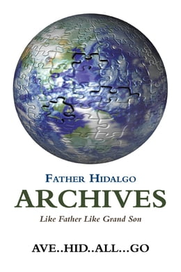 Book FATHER HIDALGO ARCHIVES: LIKE FATHER LIKE GRAND SON by AVE..HID..ALL...GO