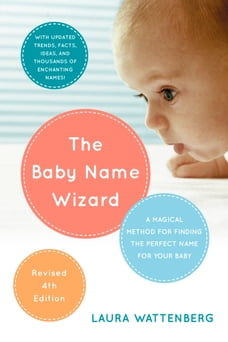 The Baby Name Wizard, 2019 Revised 4th Edition: A Magical Method for Finding the Perfect Name for…