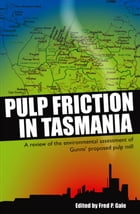 Pulp Friction in Tasmania: A Review of the Environmental Assessment of Gunns' Proposed Pulp Mill