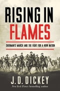 Rising in Flames: Sherman's March and the Fight for a New Nation 35267096-fbb9-41c6-aaeb-ab5b97f2cb23