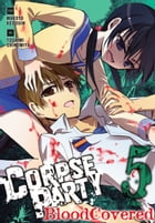 Corpse Party: Blood Covered, Vol. 5 by Makoto Kedouin