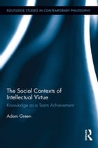 The Social Contexts of Intellectual Virtue: Knowledge as a Team Achievement