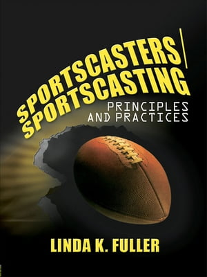 Sportscasters/Sportscasting: Principles and Practices by Linda Fuller