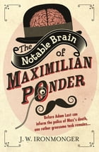 The Notable Brain of Maximilian Ponder by John Ironmonger