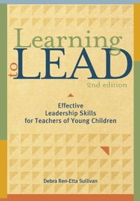 Learning to Lead, Second Edition: Effective Leadership Skills for Teachers of Young Children