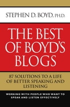 The Best of Boyd's Blogs: 87 Solutions to a Life of Better Speaking and Listening by Stephen D. Boyd Phd