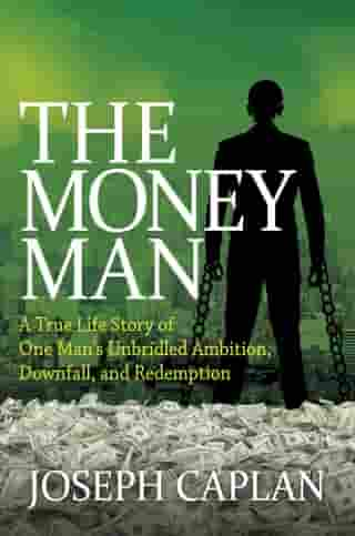 The Money Man: A True Life Story of One Man's Unbridled Ambition, Downfall, and Redemption