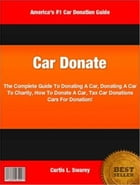 Car Donate: The Complete Guide To Donating A Car, Donating A Car To Charity, How To Donate A Car, Tax Car Donati by Curtis L. Swarey