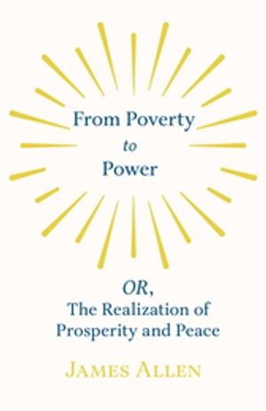 From Poverty to Power - OR, The Realization of Prosperity and Peace