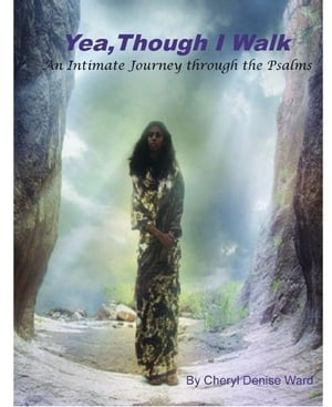 Yea Though I Walk: An Intimate Journey Through the Psalms