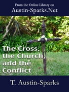 The Cross, the Church, and the Conflict by T. Austin-Sparks