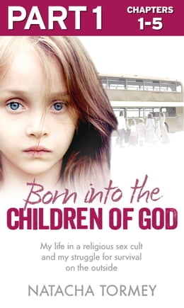 Book Born into the Children of God: Part 1 of 3: My life in a religious sex cult and my struggle for… by Natacha Tormey