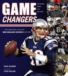 Game Changers: New England Patriots: The Greatest Plays in New England Patriots History