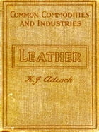 Leather from the Raw Material to the Finished Product by K. J. Adcock