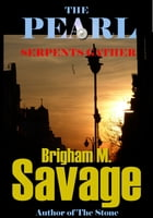 The Pearl, Book 3--Serpents Gather--An Epic Adventure by Brigham M. Savage