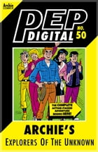 Pep Digital Vol. 050: Archie's Explorers of the Unknown by Archie Superstars
