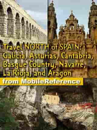 Travel Northern Spain: Galicia, Asturias, Cantabria, Basque Country, Navarre, La Rioja. Including the Way of St. James and the prehistoric cave paintings by MobileReference