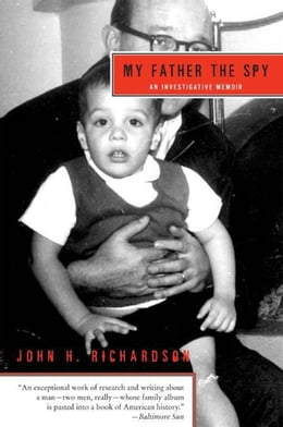 Book My Father the Spy: An Investigative Memoir by John H. Richardson