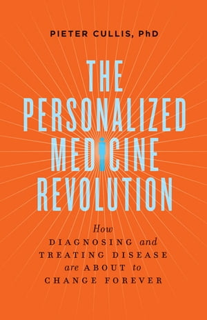 The Personalized Medicine Revolution: How Diagnosing and Treating Disease Are About to Change Forever by Pieter Cullis