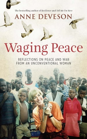 Waging Peace Reflections on peace and war from an unconventional woman
