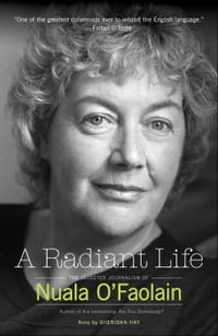 A Radiant Life: The Selected Journalism of Nuala O Faolain