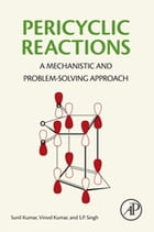 Pericyclic Reactions: A Mechanistic and Problem-Solving Approach by Sunil Kumar