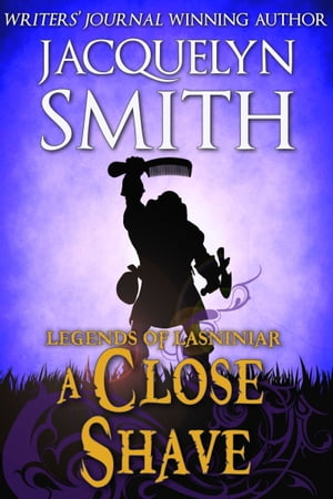 Legends of Lasniniar: A Close Shave by Jacquelyn Smith
