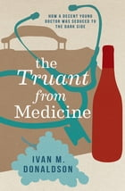 The Truant From Medicine: A Memoir
