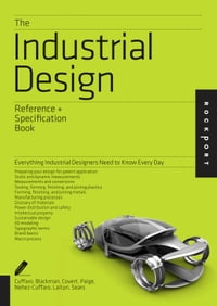 The Industrial Design Reference & Specification Book: Everything Industrial Designers Need to Know…