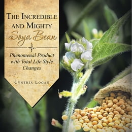 Book The Incredible and Mighty SOYA BEAN: Phenomenal Product with Total Life Style Changes by Cynthia Logan