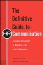 The Definitive Guide to HR Communication: Engaging Employees in Benefits, Pay, and Performance by Alison Davis