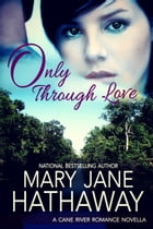 Only Through Love: Cane River Romance, #3