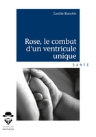 Rose, le combat d'un ventricule unique by Camille Blanchin
