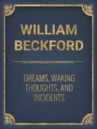 Dreams, Waking Thoughts, and Incidents by William Beckford