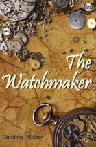The Watchmaker by Caroline Misner