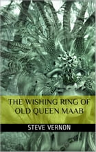 The Wishing Ring of Old Queen Maab by Steve Vernon