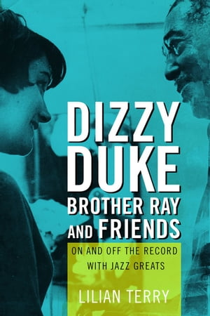 Dizzy, Duke, Brother Ray, and Friends: On and Off the Record with Jazz Greats