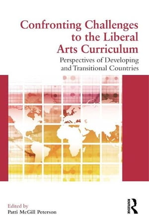 Confronting Challenges to the Liberal Arts Curriculum Perspectives of Developing and Transitional Countries
