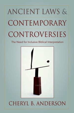 Ancient Laws and Contemporary Controversies The Need for Inclusive Biblical Interpretation