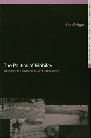 The Politics of Mobility Transport Planning,  the Environment and Public Policy
