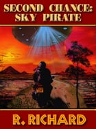 SECOND CHANCE: Sky Pirate by R. Richard