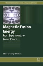 Magnetic Fusion Energy: From Experiments to Power Plants by George Neilson