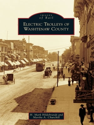 Electric Trolleys of Washtenaw County by H. Mark Hildebrandt