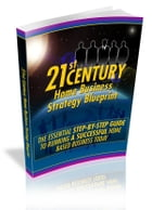 21st Century Home Business Strategy Blueprint by Anonymous