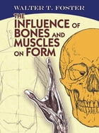 The Influence of Bones and Muscles on Form by Walter T. Foster