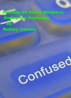 Running An Online Business, Ending the Confusion by rodney cannon