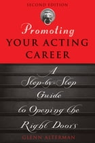 Promoting Your Acting Career: A Step-by-Step Guide to Opening the Right Doors by Glenn Alterman